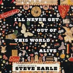 I'll Never Get Out of This World Alive by  Steve Earle audiobook