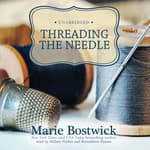 Threading the Needle by  Marie Bostwick audiobook
