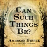 Can Such Things Be? by  Ambrose Bierce audiobook