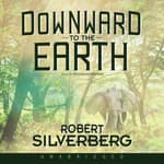 Downward to the Earth by  Robert Silverberg audiobook