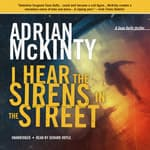 I Hear the Sirens in the Street by  Adrian McKinty audiobook