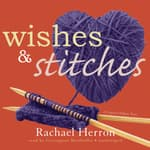 Wishes and Stitches by  Rachael Herron audiobook
