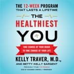 The Healthiest You by  Kelly Traver MD audiobook