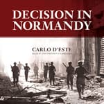 Decision in Normandy by  Carlo D'Este audiobook
