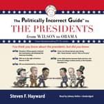 The Politically Incorrect Guide to the Presidents by  Steven F. Hayward audiobook