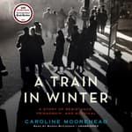 A Train in Winter by  Caroline Moorehead audiobook