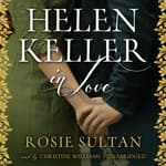 Helen Keller in Love by  Rosie Sultan audiobook