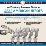 The Politically Incorrect Guide to Real American Heroes by  Brion McClanahan PhD audiobook