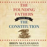 The Founding Fathers' Guide to the Constitution by  Brion McClanahan PhD audiobook