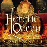 Heretic Queen by  Susan Ronald audiobook