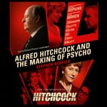 Alfred Hitchcock and the Making of Psycho by  Stephen Rebello audiobook