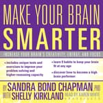 Make Your Brain Smarter by  Sandra Bond Chapman PhD audiobook