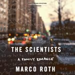 The Scientists by  Marco Roth audiobook
