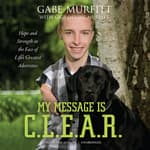 My Message Is C.L.E.A.R. by  Gabe Murfitt audiobook