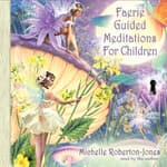 Faerie Guided Meditations for Children by  Michelle Roberton-Jones audiobook