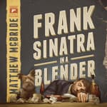 Frank Sinatra in a Blender by  Matthew McBride audiobook