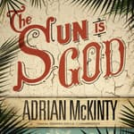 The Sun Is God by  Adrian McKinty audiobook