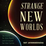 Strange New Worlds by  Ray Jayawardhana audiobook