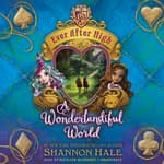 Ever After High: A Wonderlandiful World by  Shannon Hale audiobook