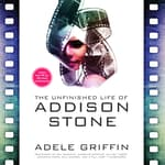 The Unfinished Life of Addison Stone by  Adele Griffin audiobook