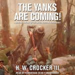 The Yanks Are Coming! by  H. W. Crocker III audiobook