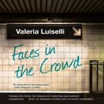 Faces in the Crowd by  Valeria Luiselli audiobook