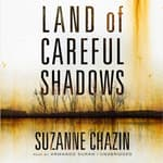Land of Careful Shadows by  Suzanne Chazin audiobook