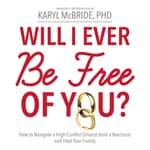 Will I Ever Be Free of You? by  Dr. Karyl McBride PhD audiobook