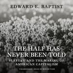 The Half Has Never Been Told by  Edward E. Baptist audiobook