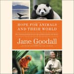 Hope for Animals and Their World by  Jane Goodall audiobook
