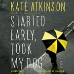Started Early, Took My Dog by  Kate Atkinson audiobook