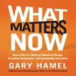 What Matters Now by  Gary Hamel audiobook