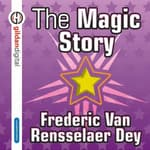 The Magic Story by  Frederic Van Rensselaer Day audiobook
