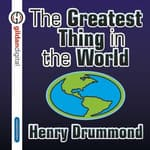 The Greatest Thing in the World by  Henry Drummond audiobook