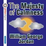 The Majesty Calmness by  William George Jordan audiobook