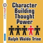 Character Building Through Power by  Ralph Waldo Trine audiobook