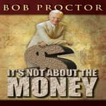 It's Not About the Money by  Bob Proctor audiobook