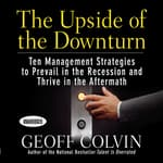 The Upside of the Downturn by  Geoff Colvin audiobook
