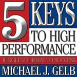 Five Keys to High Performance by  Michael J. Gelb audiobook