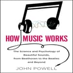 How Music Works by  John Powell audiobook