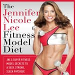 The Jennifer Nicole Lee Fitness Model Diet: JNL's Super Fitness Model Diet by  Jennifer Dukes Lee audiobook