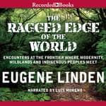 The Ragged Edge of the World by  Eugene Linden audiobook