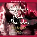 Lifestyles of the Rich and Shameless by  Noire audiobook