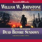 Dead Before Sundown by  William W. Johnstone audiobook