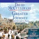 The Greater Journey by  David McCullough audiobook