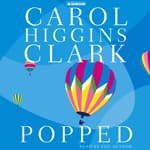 Popped by  Carol Higgins Clark audiobook