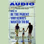 How To Be The Parent You Always Wanted To Be by  Adele Faber audiobook