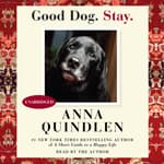 Good Dog. Stay. by  Anna Quindlen audiobook