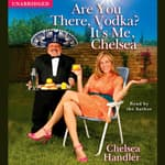 Are You There, Vodka? It's Me, Chelsea by  Chelsea Handler audiobook