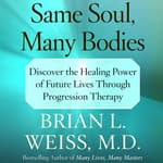 Same Soul, Many Bodies by  Brian L. Weiss MD audiobook